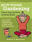 img - for Get Fit Through Gardening: Advice, Tips, and Tools for Better Health book / textbook / text book