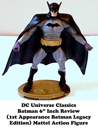 "DC Universe Classics 6"" Inch BATMAN review (1st Appearance Batman Legacy Edition) Mattel toy action figure"