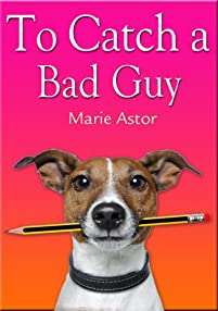 (FREE on 12/9) To Catch A Bad Guy by Marie Astor - http://eBooksHabit.com