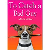 To Catch a Bad Guy (Book One) (Janet Maple Series) ~ Marie Astor