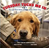 img - for Tuesday Tucks Me in( The Loyal Bond Between a Soldier and His Service Dog)[TUESDAY TUCKS ME IN][Hardcover] book / textbook / text book
