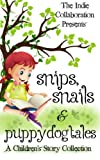 img - for Snips, Snails & Puppy Dog Tales: A Children's Story Collection (The Indie Collaboration Presents) (Volume 4) book / textbook / text book