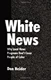img - for White News: Why Local News Programs Don't Cover People of Color (Lea's Communication) by Don Heider (2000-03-01) book / textbook / text book