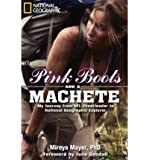 [PINK BOOTS AND A MACHETE: MY JOURNEY FROM NFL CHEERLEADER TO NATIONAL GEOGRAPHIC EXPLORER] BY Mayor, Mireya (Author) National Geographic Society (publisher) Hardcover