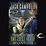 The Lost Fleet: Relentless (       UNABRIDGED) by Jack Campbell Narrated by Christian Rummel