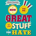 How to Be Great at the Stuff You Hate: The Straight Talking Guide to Persuading, Networking and Selling (       UNABRIDGED) by Nick Davies Narrated by Glen McCready