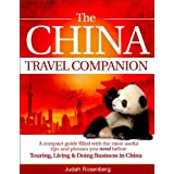 The China Travel Companion: A compact guide filled with the most useful tips and phrases you need before Touring, Living & Doing Business in China ~ Judah Rosenberg