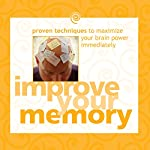 Improve Your Memory: Proven Techniques to Maximize Your Brain Power Immediately | Gary Small