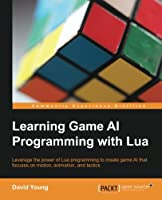 Learning Game AI Programming with Lua Front Cover