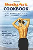 Bodyart Cookbook: Performance Nutrition Professionals Rely On by Lee, Tanya (2000) Paperback
