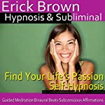 Find Your Life's Passion Hypnosis: Follow Your Dreams & Create Your Future, Guided Meditation, Self Hypnosis, Binaural Beats |  Erick Brown Hypnosis