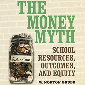 The Money Myth: School Resources, Outcomes, and Equity | [W. Norton Grubb]