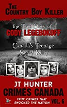 The Country Boy Killer: The True Story of Cody Legebokoff, Canada's Teenage Serial Killer (Crimes Canada : True Crimes That Shocked the Nation Book 6)