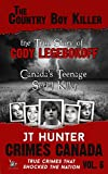 The Country Boy Killer: True Story of Cody Legebokoff, Canada's Teenage Serial Killer (Crimes Canada: True Crimes That Shocked the Nation Book 6)