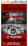 The Country Boy Killer: The True Story of Serial Killer Cody Legebokoff (Crimes Canada: True Crimes That Shocked the Nation Book 6)