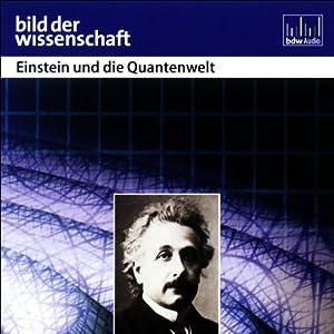 Einstein und die Quantenwelt - Bild der Wissenschaft Hörbuch