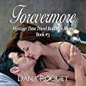 Forevermore: Heritage Time Travel Romance, Book 3 Audiobook by Dana Roquet Narrated by Denise van Venrooy