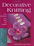 img - for Decorative Knitting: 100 Practical Techniques, 125 Inspirational Ideas and 18 Creative Projects book / textbook / text book