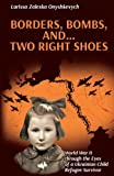 img - for Borders, Bombs, and ... Two Right Shoes: World War II through the Eyes of a Ukrainian Child Refugee Survivor book / textbook / text book