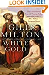 White Gold: The Extraordinary Story o...