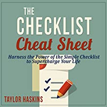 The Checklist Cheat Sheet: How to Harness the Surprising Power of the Simple Checklist to Supercharge Your Life Audiobook by Taylor Haskins Narrated by Dave Fung