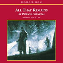 All That Remains: A Scarpetta Novel (       UNABRIDGED) by Patricia Cornwell Narrated by C. J. Critt
