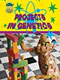 Projects in Genetics (Life Science Projects for Kids)