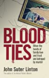 Blood Ties: When The Bonds of Family Love and Trust are Betrayed by Murder