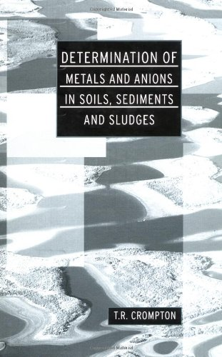 Determination of Metals and Anions in Soils, Sediments and Sludges (Determination Techniques - The Complete Set)