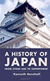 A History of Japan: From Stone Age to Superpower (1403912726) by Henshall, Kenneth G.