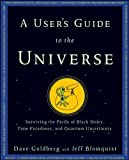 img - for A User's Guide to the Universe: Surviving the Perils of Black Holes, Time Paradoxes, and Quantum Uncertainty book / textbook / text book