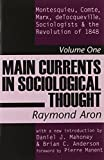 Main Currents in Sociological Thought: Montesquieu, Comte, Marx, deTocqueville, Sociologists and the Revolution of 1848