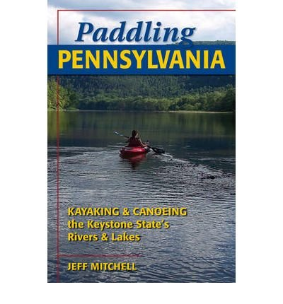 [ Paddling Pennsylvania: Canoeing and Kayaking the Keystone State's Rivers and Lakes Mitchell, Jeff ( Author ) ] { Paperback } 2009