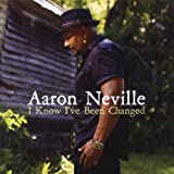 echange, troc Aaron Neville - I Know I'Ve Been Changed