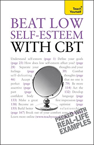 Beat Low Self-Esteem with CBT: Teach Yourself (Teach Yourself - General)