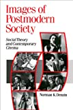 Images of Postmodern Society: Social Theory and Contemporary Cinema (Published in association with Theory, Culture & Society)