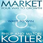 Market Your Way to Growth: 8 Ways to Win | Philip Kotler,Milton Kotler