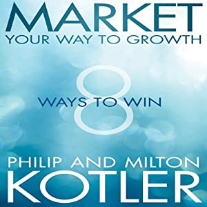 Market Your Way to Growth: 8 Ways to Win | [Philip Kotler, Milton Kotler]