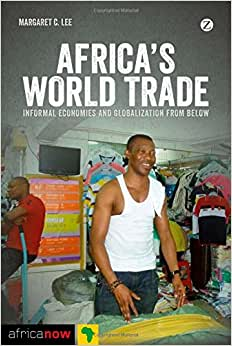 Africa's World Trade: Informal Economies And Globalization From Below (Africa Now)