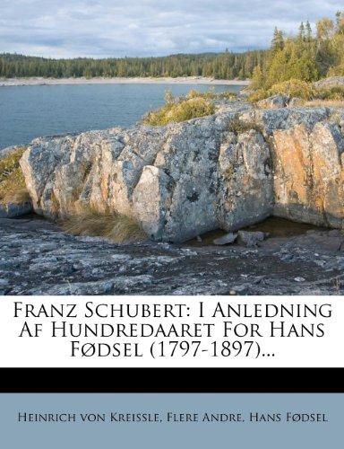 Franz Schubert: I Anledning Af Hundredaaret For Hans Fødsel (1797-1897)...
