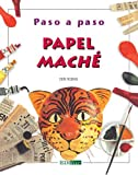 Papel Mache/ Paper Mache (Paso a Paso/ Step By Step) (Spanish Edition)