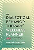 img - for The Dialectical Behavior Therapy Wellness Planner: 365 Days of Healthy Living for Your Body, Mind, and Spirit book / textbook / text book
