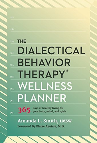 The Dialectical Behavior Therapy Wellness Planner: 365 Days of Healthy Living for Your Body, Mind, and Spirit PDF