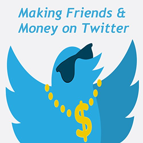 Making Friends and Money on Twitter (English Edition)