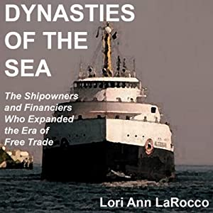 Dynasties of the Sea: The Shipowners and Financiers Who Expanded the Era of Free Trade | [Lori Ann LaRocco]