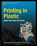 img - for Printing in Plastic: Build Your Own 3D Printer by Patrick Hood-Daniel (April 30 2011) book / textbook / text book