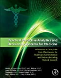 img - for Practical Predictive Analytics and Decisioning Systems for Medicine: Informatics Accuracy and Cost-Effectiveness for Healthcare Administration and Delivery Including Medical Research book / textbook / text book