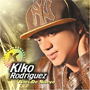 Kiko Rodriguez - Naci De Nuevo - Amazon.com Music