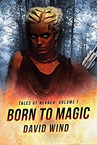 Born To Magic: Tales Of Nevaeh: Volume I by David Wind ebook deal