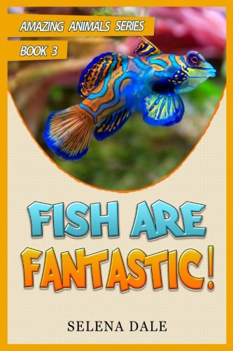 Fish Are Fantastic: Animal Books For Kids (Amazing Animals Series) (Volume 3)
